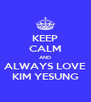 KEEP CALM AND ALWAYS LOVE KIM YESUNG - Personalised Poster A4 size