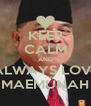 KEEP CALM AND ALWAYS LOVE MAEMUNAH - Personalised Poster A4 size