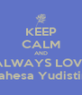 KEEP CALM AND ALWAYS LOVE Mahesa Yudistira - Personalised Poster A4 size