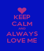 KEEP CALM AND ALWAYS LOVE ME - Personalised Poster A4 size