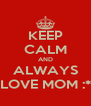 KEEP CALM AND ALWAYS LOVE MOM :* - Personalised Poster A4 size