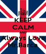 KEEP CALM AND Always Love Mr.Barca - Personalised Poster A4 size