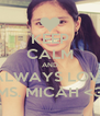 KEEP CALM AND ALWAYS LOVE MS. MICAH <3 - Personalised Poster A4 size