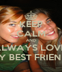 KEEP CALM AND ALWAYS LOVE  MY BEST FRIEND  - Personalised Poster A4 size
