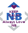 KEEP CALM AND Always Love NB - Personalised Poster A4 size