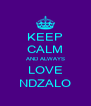 KEEP CALM AND ALWAYS LOVE NDZALO - Personalised Poster A4 size