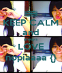 KEEP CALM and always LOVE nopiaaaa {} - Personalised Poster A4 size