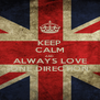 KEEP CALM AND ALWAYS LOVE ONE DIRECTION - Personalised Poster A4 size