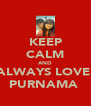 KEEP CALM AND ALWAYS LOVE  PURNAMA  - Personalised Poster A4 size
