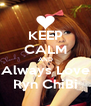 KEEP CALM AND Always Love Ryn ChiBi - Personalised Poster A4 size