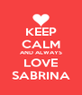 KEEP CALM AND ALWAYS LOVE SABRINA - Personalised Poster A4 size