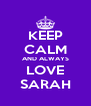 KEEP CALM AND ALWAYS LOVE SARAH - Personalised Poster A4 size