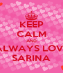KEEP CALM AND ALWAYS LOVE SARINA - Personalised Poster A4 size