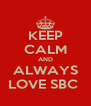 KEEP CALM AND ALWAYS LOVE SBC  - Personalised Poster A4 size