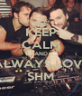 KEEP CALM AND ALWAYS LOVE SHM - Personalised Poster A4 size