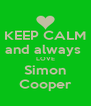 KEEP CALM and always  LOVE Simon Cooper - Personalised Poster A4 size