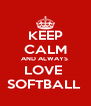 KEEP CALM AND ALWAYS  LOVE  SOFTBALL  - Personalised Poster A4 size