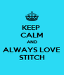 KEEP  CALM AND ALWAYS LOVE STITCH - Personalised Poster A4 size