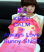 KEEP CALM AND Always Love Sunny SNSD - Personalised Poster A4 size