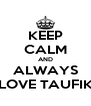 KEEP CALM AND ALWAYS LOVE TAUFIK - Personalised Poster A4 size