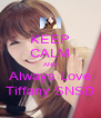 KEEP CALM AND Always Love Tiffany SNSD - Personalised Poster A4 size