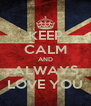 KEEP CALM AND ALWAYS LOVE YOU - Personalised Poster A4 size