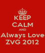 KEEP CALM AND Always Love ZVG 2012 - Personalised Poster A4 size