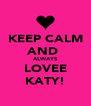 KEEP CALM AND  ALWAYS LOVEE KATY! - Personalised Poster A4 size