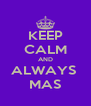 KEEP CALM AND ALWAYS  MAS - Personalised Poster A4 size