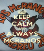 KEEP CALM AND ALWAYS MCRANOS - Personalised Poster A4 size