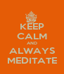 KEEP CALM AND ALWAYS MEDITATE - Personalised Poster A4 size