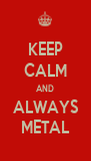 KEEP CALM AND ALWAYS METAL - Personalised Poster A4 size