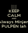 KEEP CALM AND Always Minjem PULPEN lah - Personalised Poster A4 size