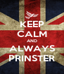 KEEP CALM AND ALWAYS PRINSTER - Personalised Poster A4 size