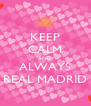 KEEP CALM AND ALWAYS REAL MADRID - Personalised Poster A4 size