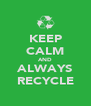 KEEP CALM AND ALWAYS RECYCLE - Personalised Poster A4 size
