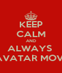 KEEP CALM AND ALWAYS  REGRET THAT THE AVATAR MOVIE EVER CAME OUT - Personalised Poster A4 size