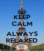 KEEP CALM AND ALWAYS RELAXED - Personalised Poster A4 size