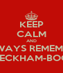 KEEP CALM AND ALWAYS REMEMBER BECKHAM-BOO - Personalised Poster A4 size
