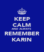 KEEP CALM AND ALWAYS  REMEMBER KARIN - Personalised Poster A4 size