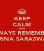 KEEP CALM AND ALWAYS REMEMBER  KARINA SARASWATI  - Personalised Poster A4 size