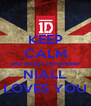 KEEP CALM and always remember NIALL LOVES YOU - Personalised Poster A4 size