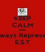 KEEP CALM AND Always Represent E.S.T - Personalised Poster A4 size