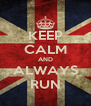 KEEP CALM AND ALWAYS RUN - Personalised Poster A4 size