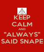 """KEEP CALM AND """"ALWAYS"""" SAID SNAPE - Personalised Poster A4 size"""