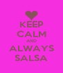 KEEP CALM AND ALWAYS SALSA - Personalised Poster A4 size