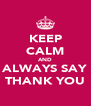 KEEP CALM AND ALWAYS SAY THANK YOU - Personalised Poster A4 size