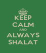 KEEP CALM AND ALWAYS SHALAT - Personalised Poster A4 size