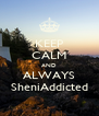 KEEP CALM AND ALWAYS SheniAddicted - Personalised Poster A4 size