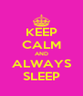 KEEP CALM AND ALWAYS SLEEP - Personalised Poster A4 size
